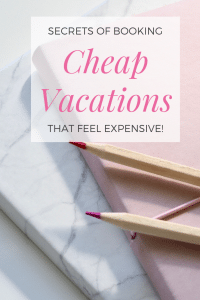 secrets of booking cheap vacations that feel expensive