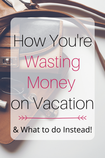 How You're Wasting Money on Vacation