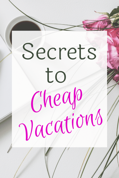 Secrets to cheap vacations