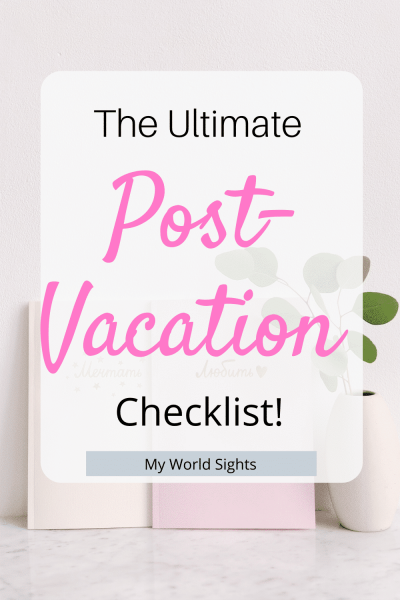 the ultimate post vacation checklist