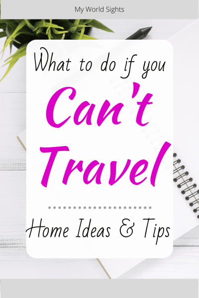 what to do when you can't travel